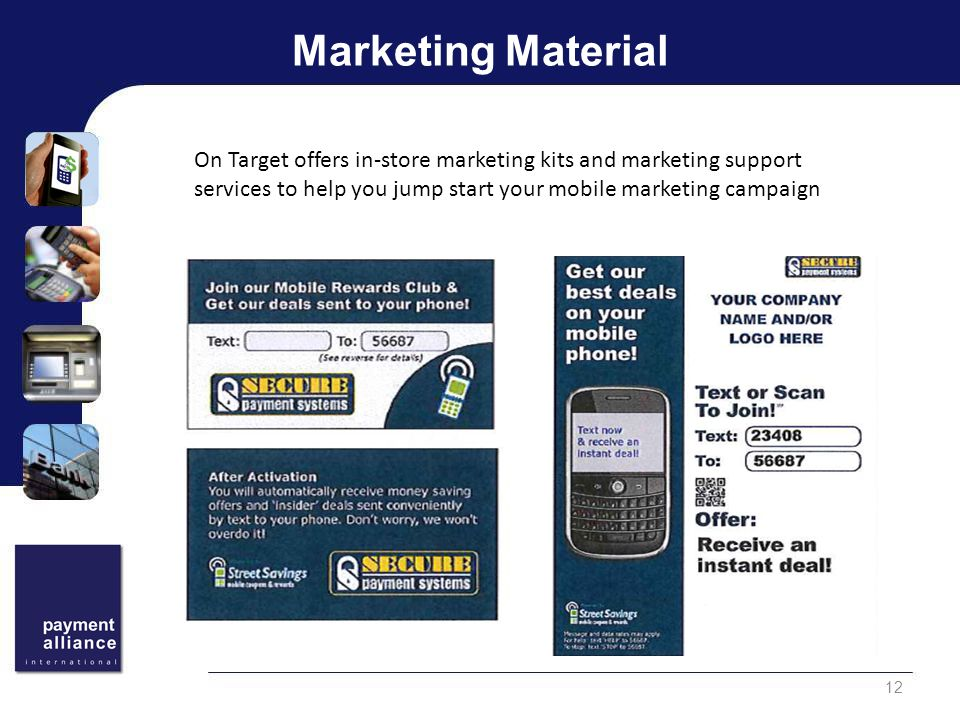 Marketing Material 12 On Target offers in-store marketing kits and marketing support services to help you jump start your mobile marketing campaign