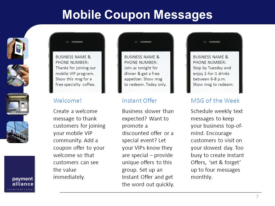 Mobile Coupon Messages 7 Create a welcome message to thank customers for joining your mobile VIP community.