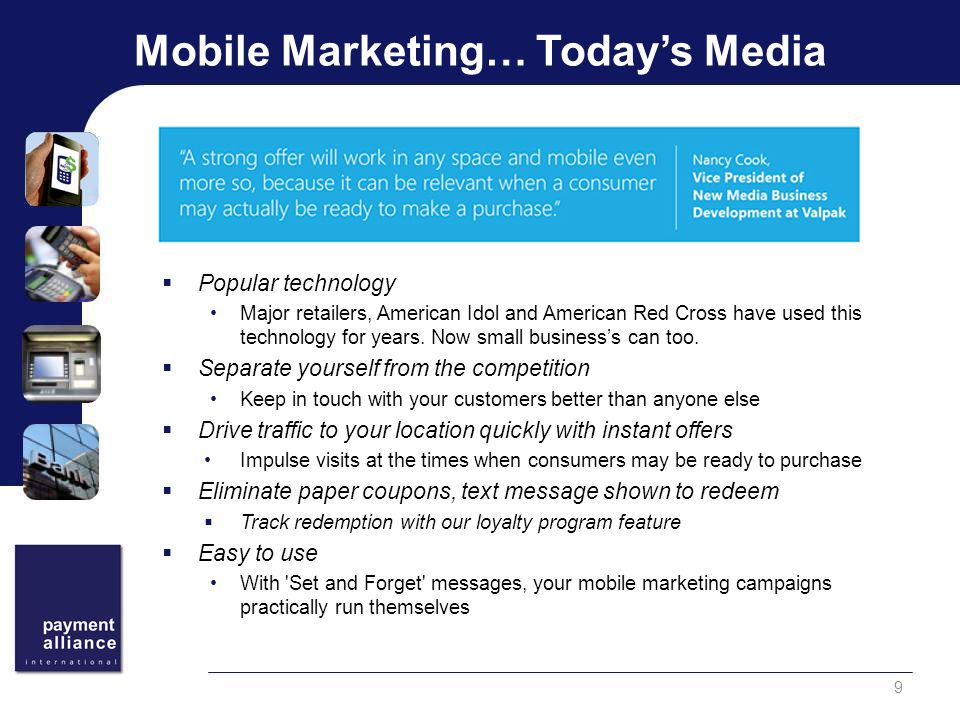 Mobile Marketing… Today's Media 9  Popular technology Major retailers, American Idol and American Red Cross have used this technology for years.