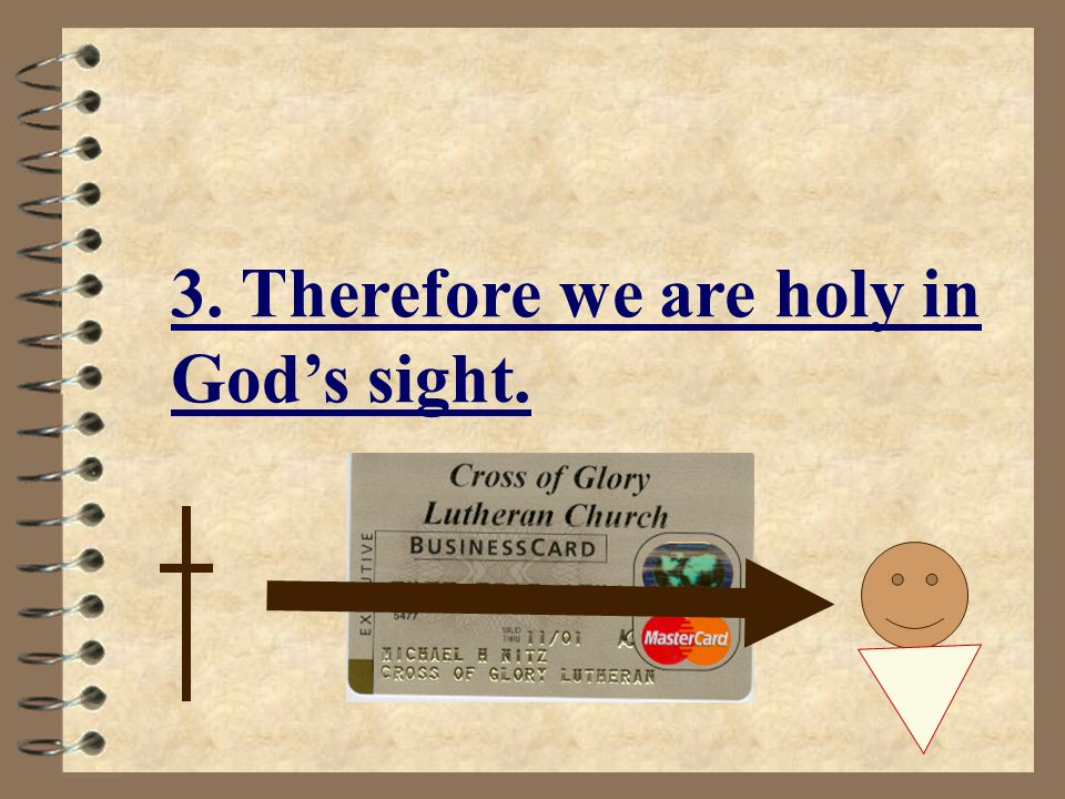 + holy - sin = Life - holy + sin = Death My sins His Holiness Holy! Righteous! Saints!