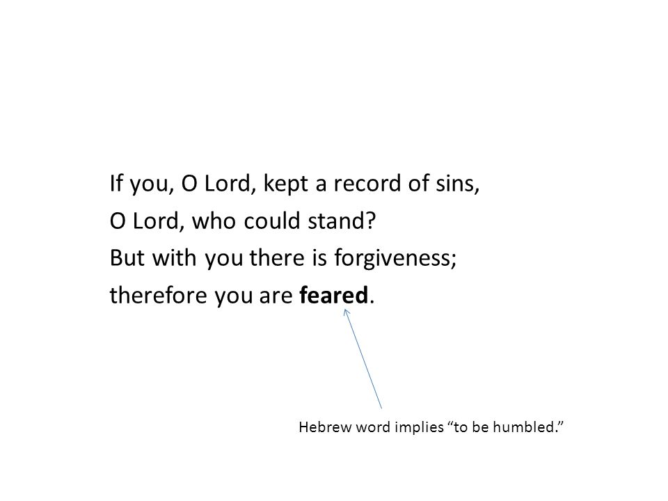 If you, O Lord, kept a record of sins, O Lord, who could stand.