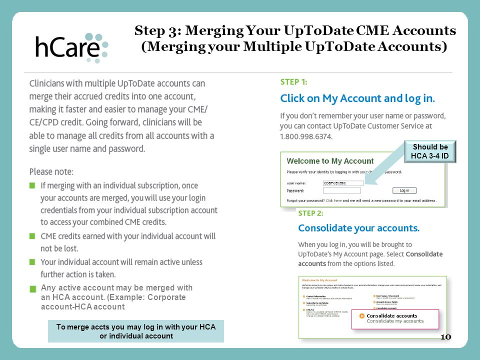 Step 3: Merging Your UpToDate CME Accounts (Merging your Multiple UpToDate Accounts) Should be HCA 3-4 ID Any active account may be merged with an HCA account.