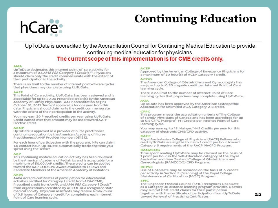 Continuing Education UpToDate is accredited by the Accreditation Council for Continuing Medical Education to provide continuing medical education for physicians.