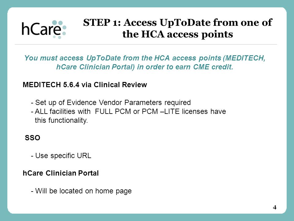 You must access UpToDate from the HCA access points (MEDITECH, hCare Clinician Portal) in order to earn CME credit.