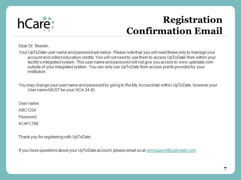 Registration Confirmation Email Dear Dr. Beader, Your UpToDate user name and password are below.