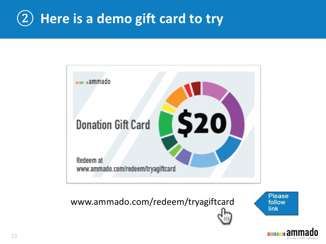 ②Here is a demo gift card to try 11 www.ammado.com/redeem/tryagiftcard Please follow link