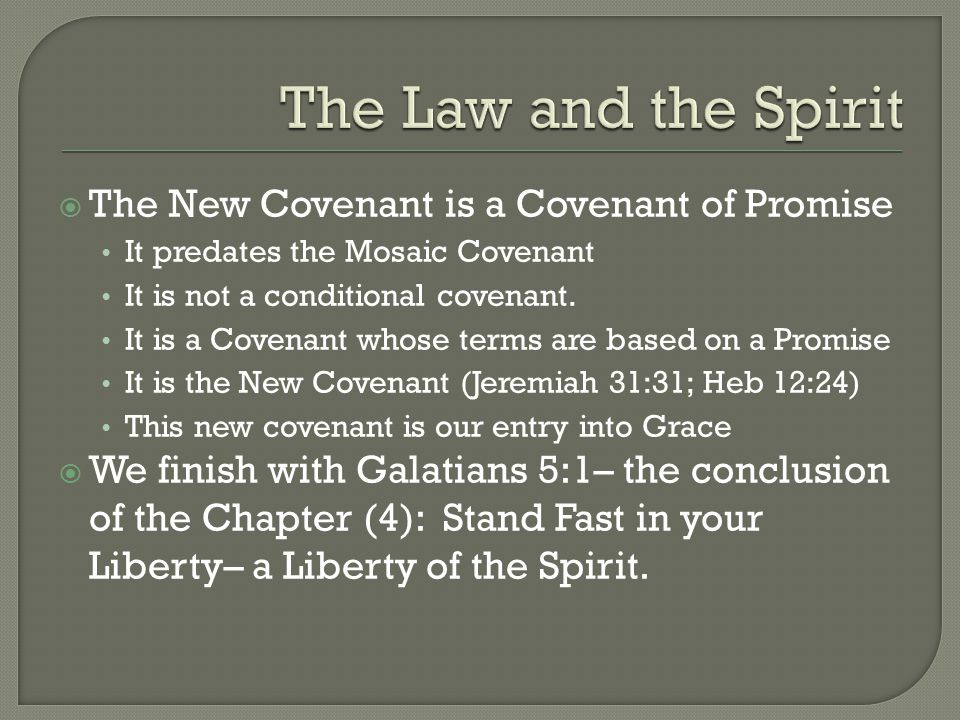 The New Covenant is a Covenant of Promise It predates the Mosaic Covenant It is not a conditional covenant.