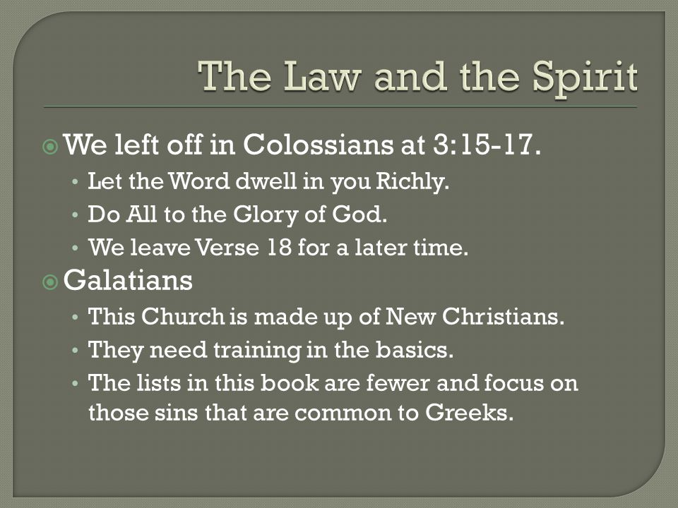  We left off in Colossians at 3:15-17. Let the Word dwell in you Richly.