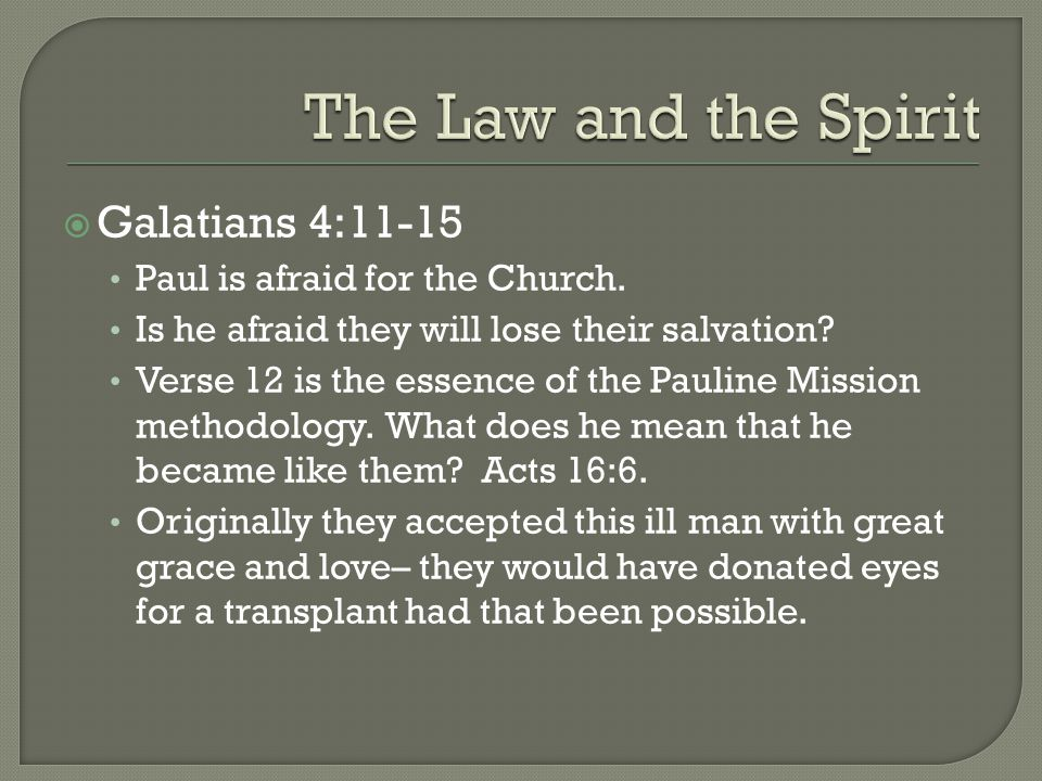  Galatians 4:11-15 Paul is afraid for the Church.