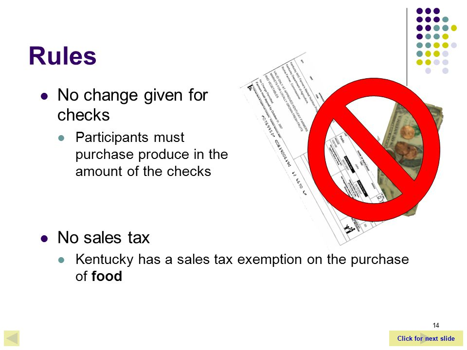 Click for next slide 14 Rules No sales tax Kentucky has a sales tax exemption on the purchase of food No change given for checks Participants must purchase produce in the amount of the checks
