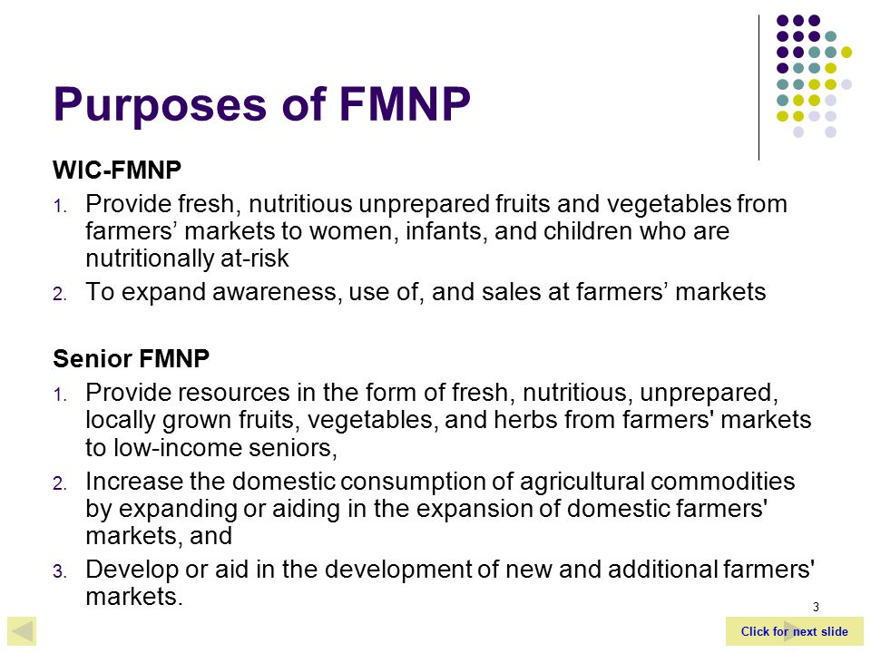 Click for next slide 3 Purposes of FMNP WIC-FMNP 1.