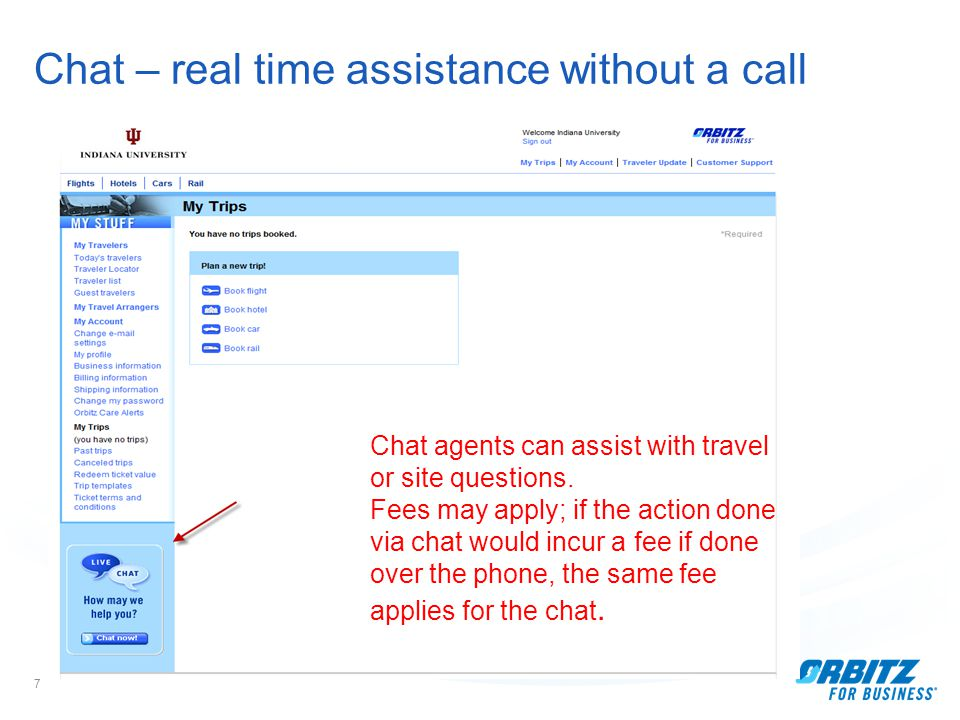 7 Chat – real time assistance without a call Chat agents can assist with travel or site questions.