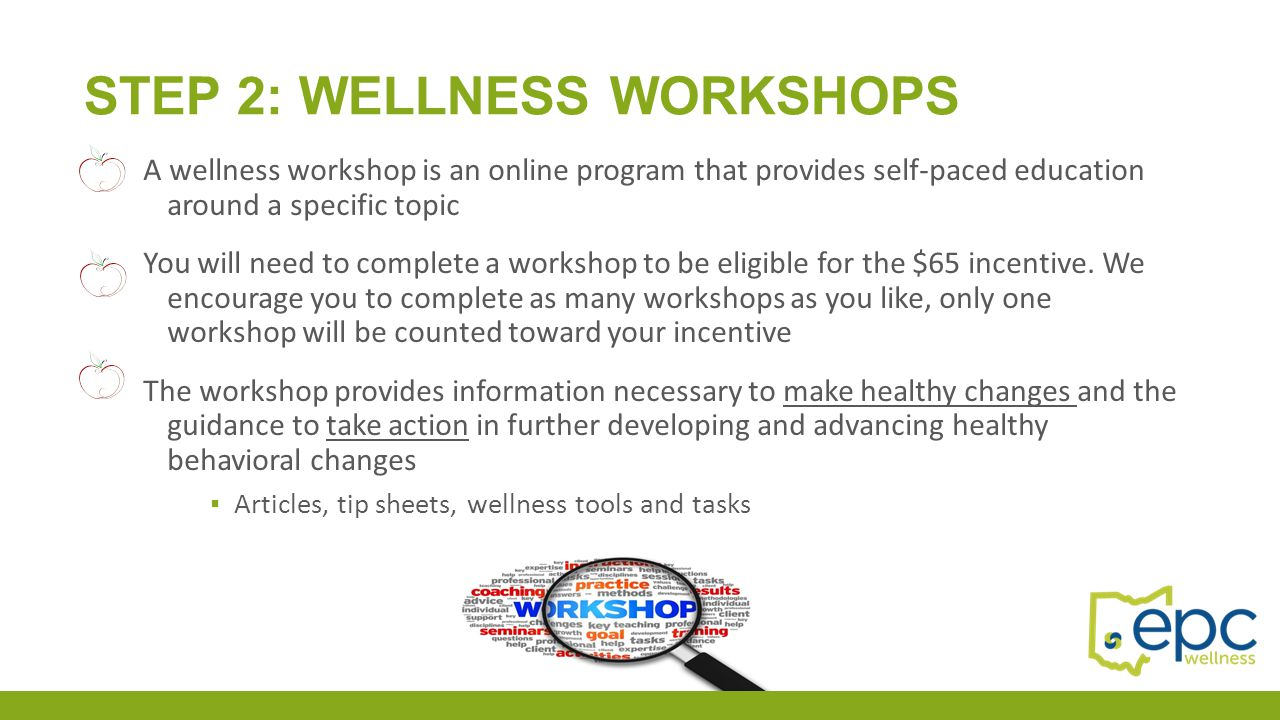 Wellness Workshops range from four to 12-weeks in length  Financial Wellness  Healthy Aging  Job Stress  Tobacco Cessation  Diabetes Prevention  Personality and Stress  Cardiovascular Disease Prevention  Exercise  Nutrition  Hypertension