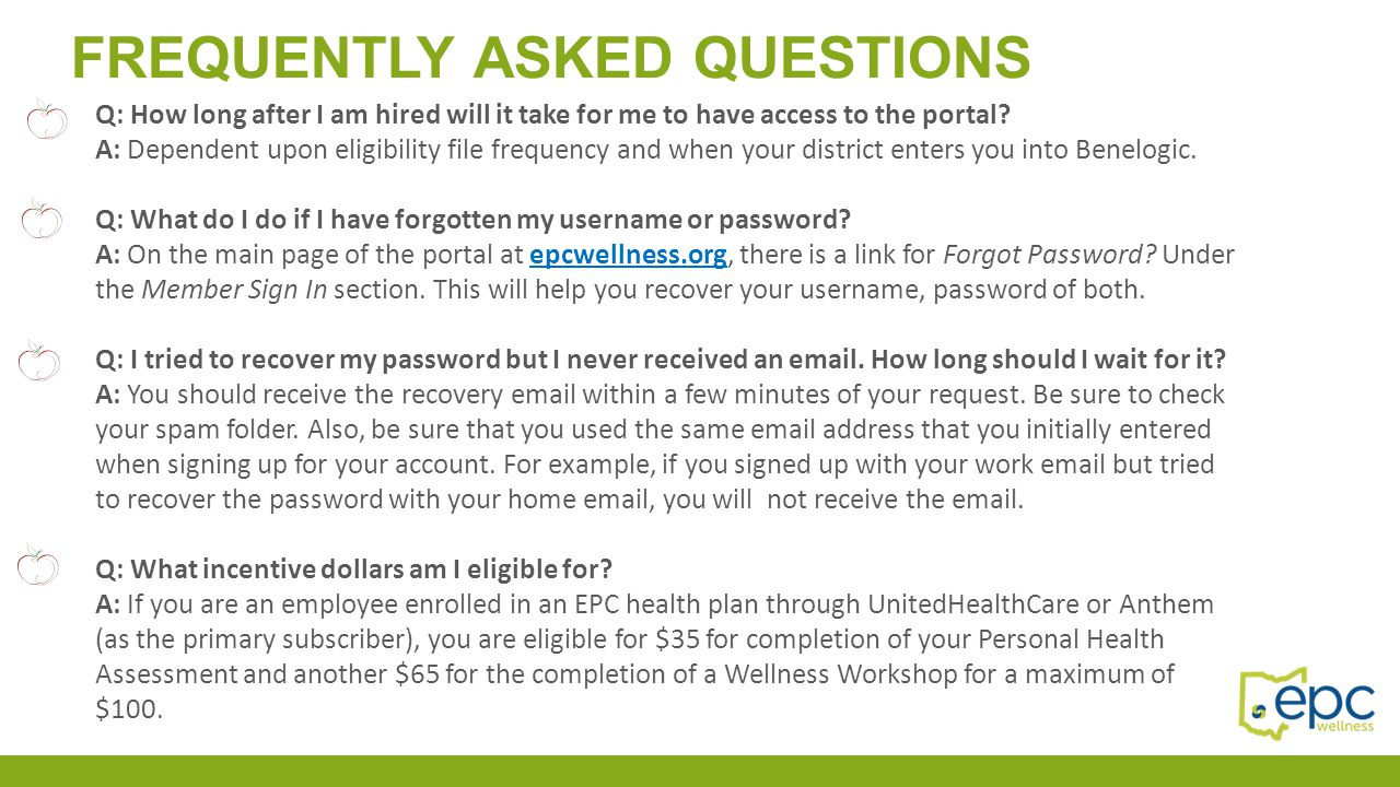 FREQUENTLY ASKED QUESTIONS Q: How long after I am hired will it take for me to have access to the portal? A: Dependent upon eligibility file frequency