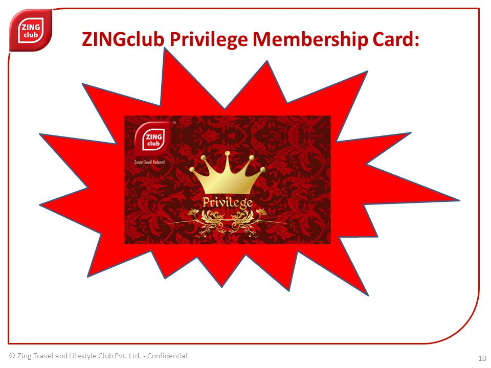 © Zing Travel and Lifestyle Club Pvt. Ltd. - Confidential ZINGclub Privilege Membership Card: 10