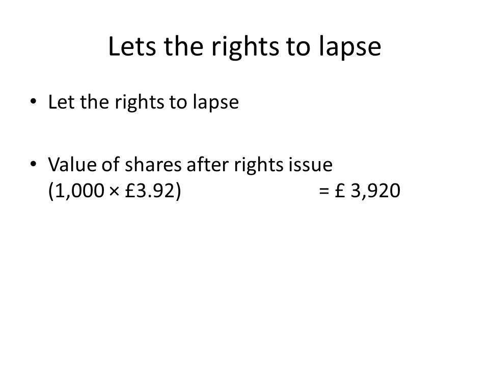 Lets the rights to lapse Let the rights to lapse Value of shares after rights issue (1,000 × £3.92) = £ 3,920