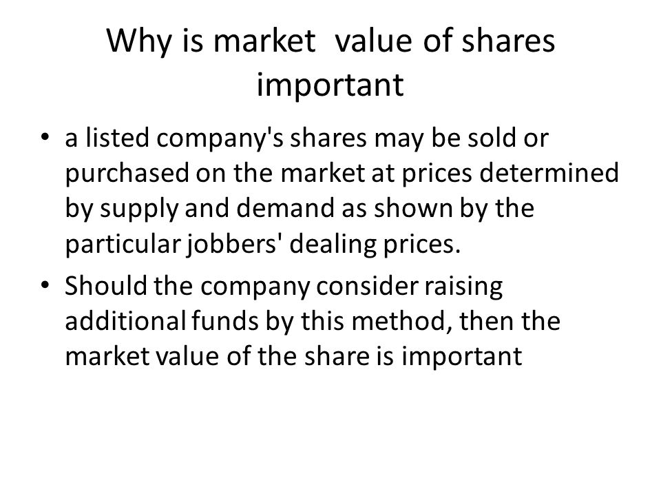 Why is market value of shares important a listed company's shares may be sold or purchased on the market at prices determined by supply and demand as