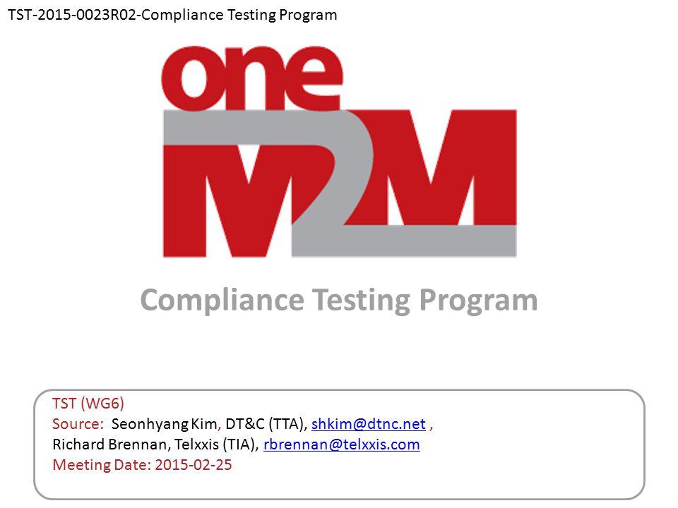 Compliance Testing Program TST (WG6) Source: Seonhyang Kim, DT&C (TTA), shkim@dtnc.net, Richard Brennan, Telxxis (TIA), rbrennan@telxxis.comshkim@dtnc