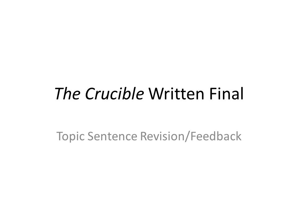The Crucible Written Final Topic Sentence Revision/Feedback