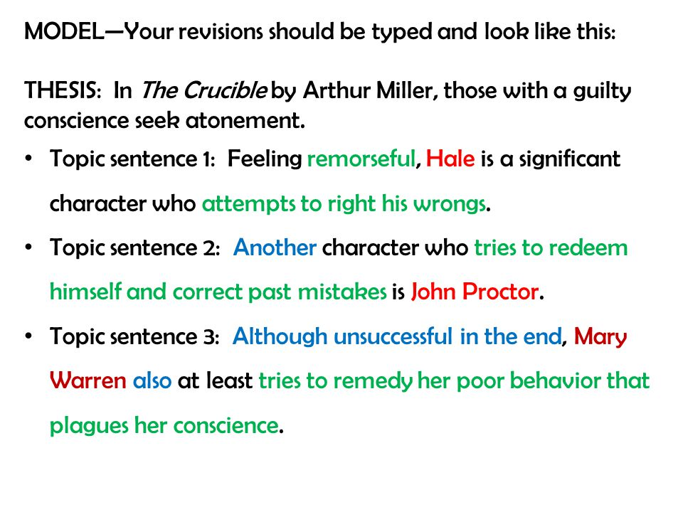 MODEL—Your revisions should be typed and look like this: THESIS: In The Crucible by Arthur Miller, those with a guilty conscience seek atonement.