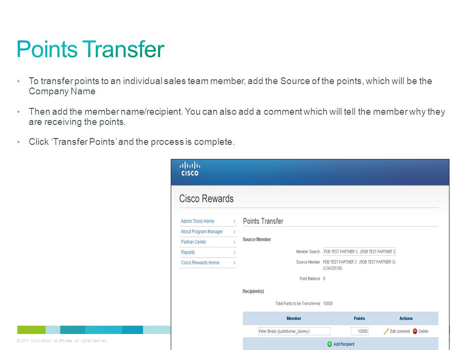 © 2011 Cisco and/or its affiliates. All rights reserved. Cisco Confidential 12 To transfer points to an individual sales team member, add the Source o
