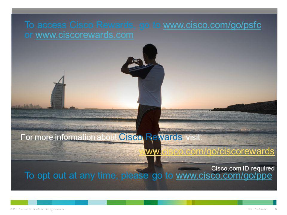 © 2011 Cisco and/or its affiliates. All rights reserved. Cisco Confidential 14 www.cisco.com/go/ciscorewards Cisco.com ID required For more informatio