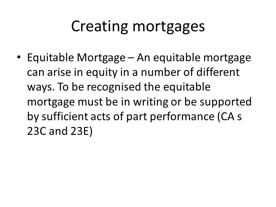 Creating mortgages Mortgage of equitable interest – A mortgage of the equity of redemption to create a second mortgage.