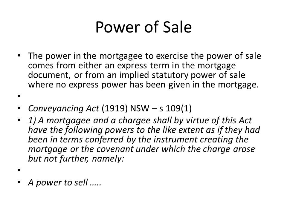Power of Sale The New South Wales provision implies a power of sale into both Old System and Torrens mortgages (s 109(5)) - providing a power of sale in instances where the parties have not included such a term in their written contract.