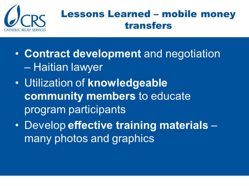 Contract development and negotiation – Haitian lawyer Utilization of knowledgeable community members to educate program participants Develop effective training materials – many photos and graphics Lessons Learned – mobile money transfers