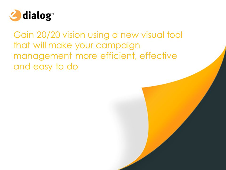 Gain 20/20 vision using a new visual tool that will make your campaign management more efficient, effective and easy to do