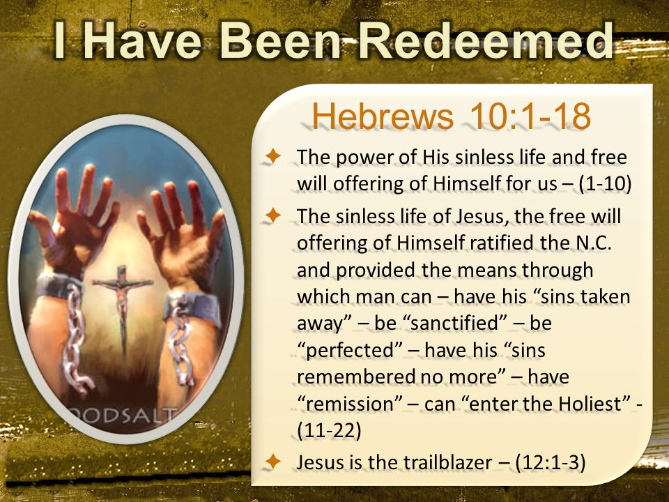 Hebrews 10:1-18  The power of His sinless life and free will offering of Himself for us – (1-10)  The sinless life of Jesus, the free will offering of Himself ratified the N.C.