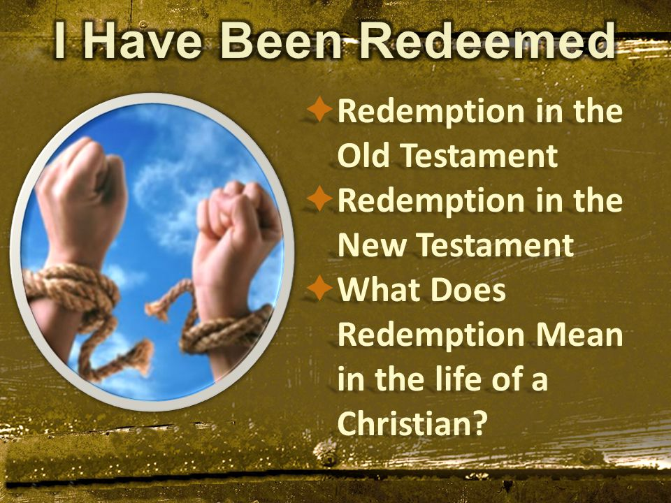  Redemption in the Old Testament  Redemption in the New Testament  What Does Redemption Mean in the life of a Christian?