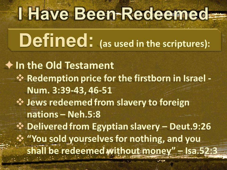  In the Old Testament  Redemption price for the firstborn in Israel - Num. 3:39-43, 46-51  Jews redeemed from slavery to foreign nations – Neh.5:8
