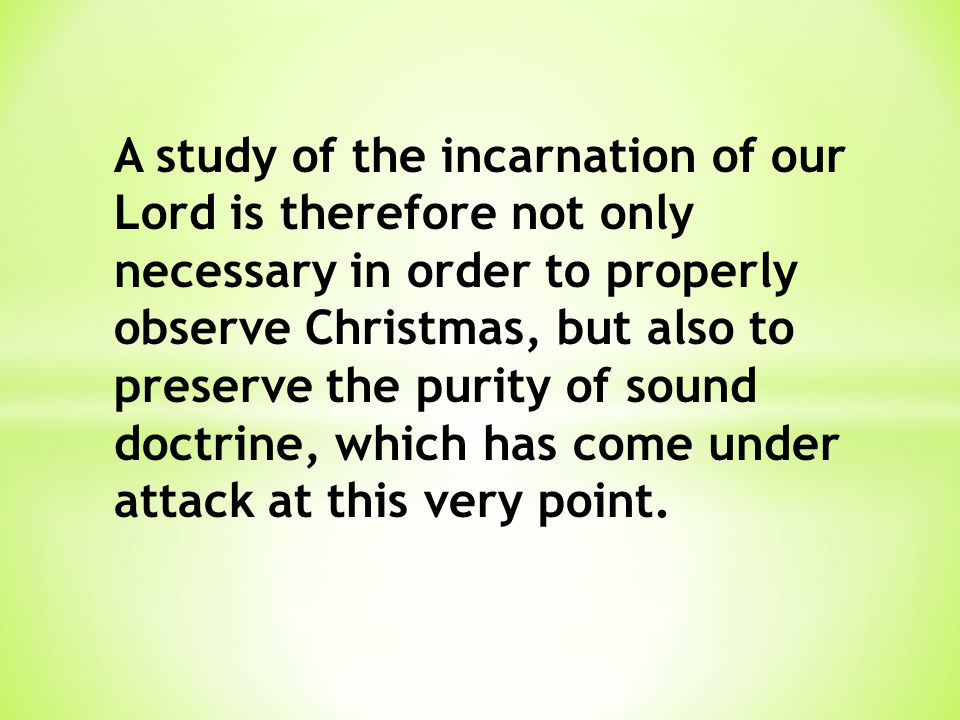 A study of the incarnation of our Lord is therefore not only necessary in order to properly observe Christmas, but also to preserve the purity of soun