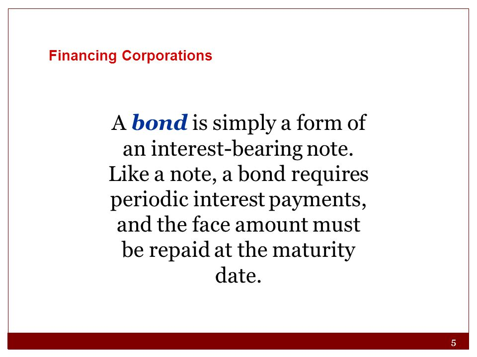 5 Financing Corporations A bond is simply a form of an interest-bearing note.