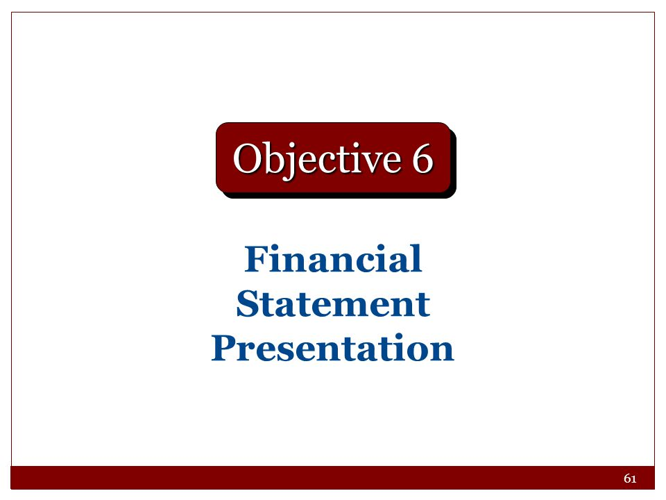 61 Financial Statement Presentation Objective 6