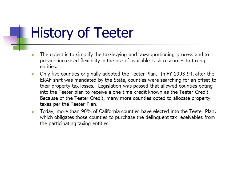 History of Teeter The object is to simplify the tax-levying and tax-apportioning process and to provide increased flexibility in the use of available