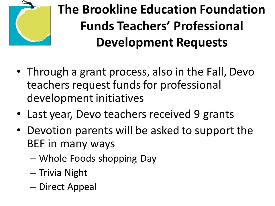 The Brookline Education Foundation Funds Teachers' Professional Development Requests Through a grant process, also in the Fall, Devo teachers request
