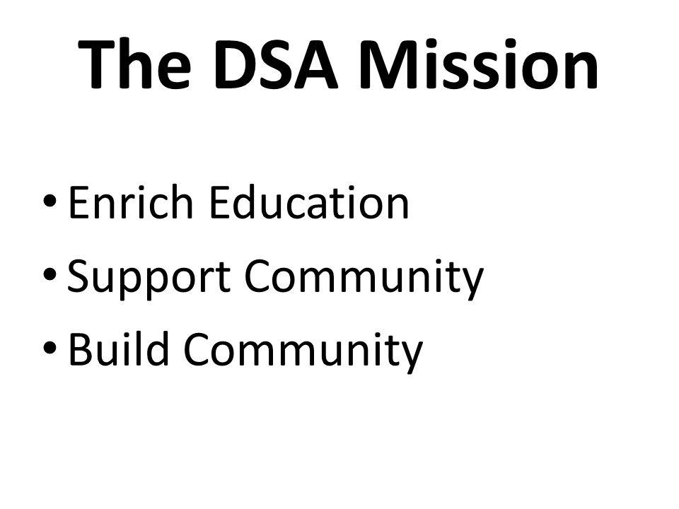 The DSA Mission Enrich Education Support Community Build Community