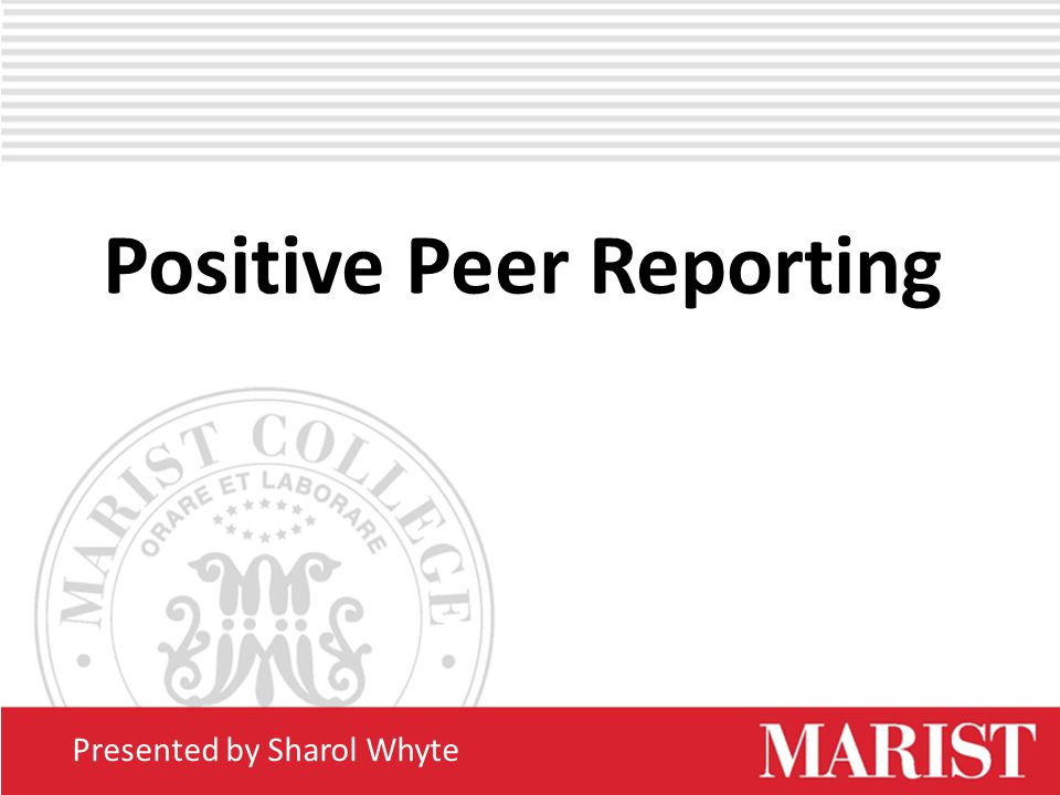Positive Peer Reporting Presented by Sharol Whyte