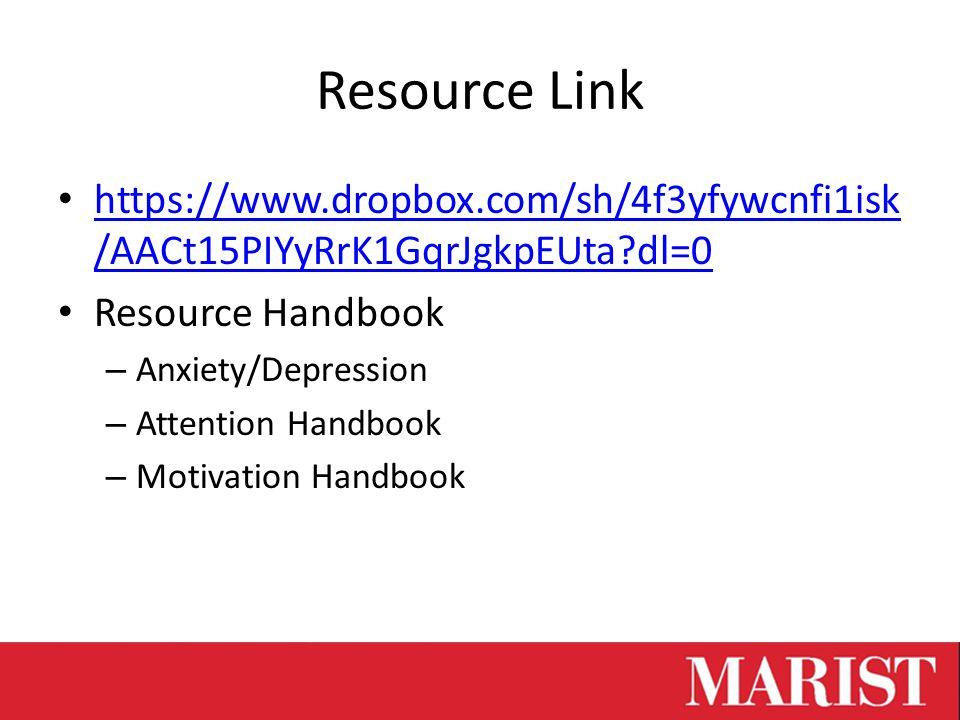 Resource Link https://www.dropbox.com/sh/4f3yfywcnfi1isk /AACt15PIYyRrK1GqrJgkpEUta?dl=0 https://www.dropbox.com/sh/4f3yfywcnfi1isk /AACt15PIYyRrK1GqrJgkpEUta?dl=0 Resource Handbook – Anxiety/Depression – Attention Handbook – Motivation Handbook