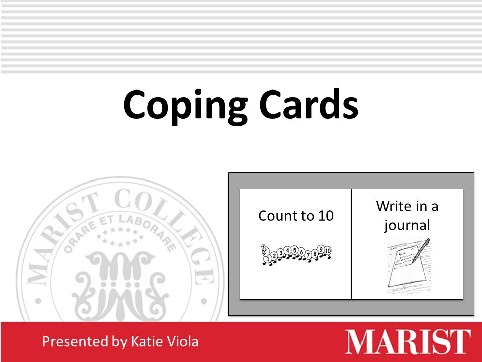 Coping Cards Presented by Katie Viola Count to 10 Write in a journal