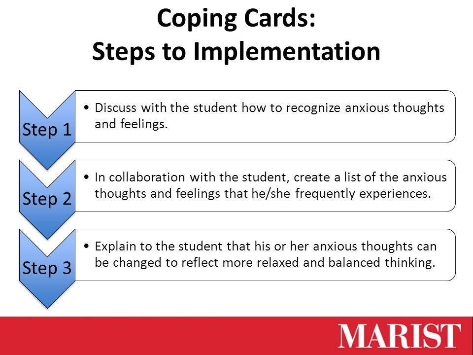 Coping Cards: Steps to Implementation Step 1 Discuss with the student how to recognize anxious thoughts and feelings.
