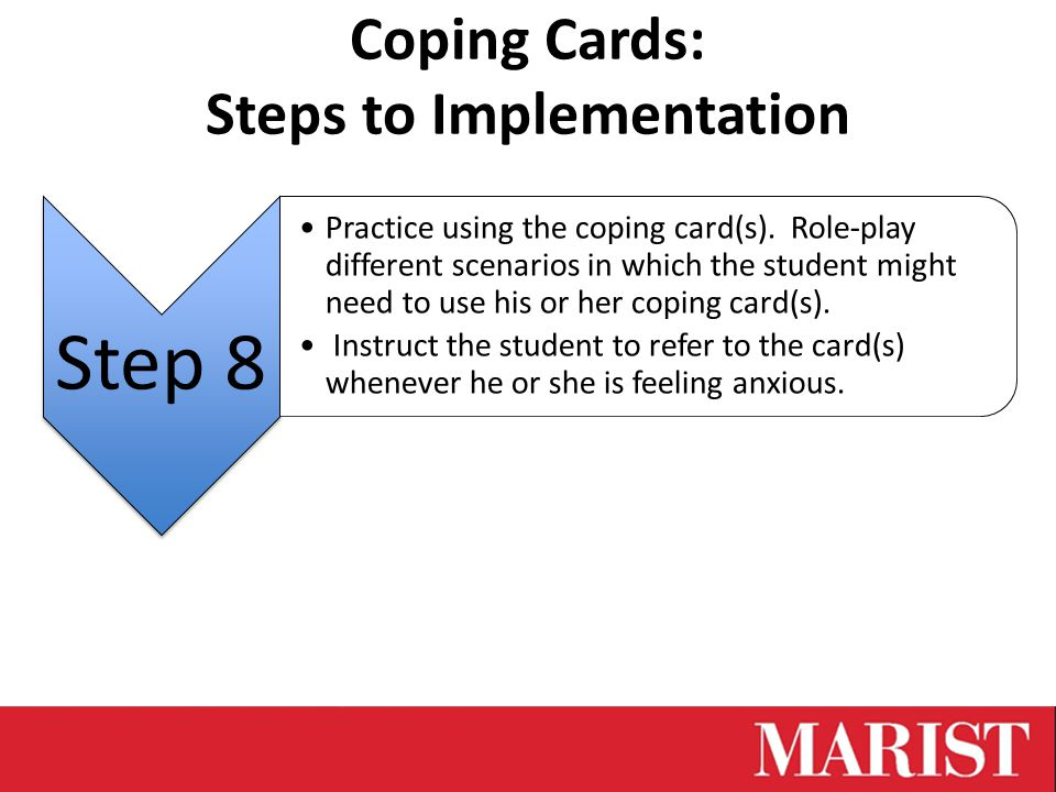 Coping Cards: Steps to Implementation Step 8 Practice using the coping card(s).