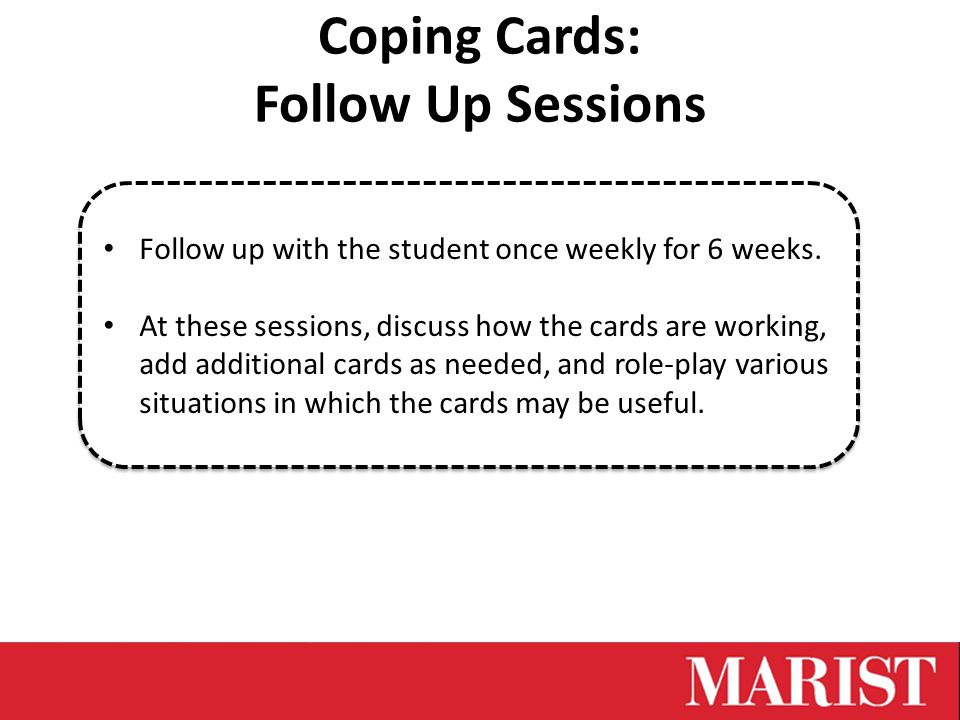 Coping Cards: Follow Up Sessions Follow up with the student once weekly for 6 weeks.