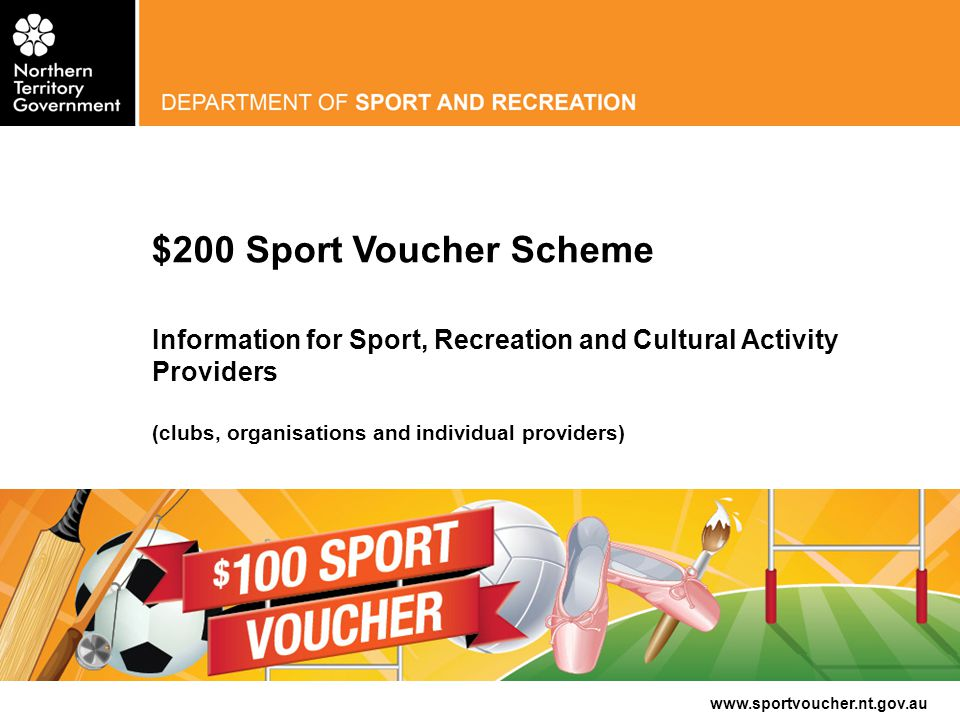 www.sportvoucher.nt.gov.au The Northern Territory Government's Sport Voucher Scheme is helping Territory families cover the cost of their children participating in sport, recreation and cultural activities.
