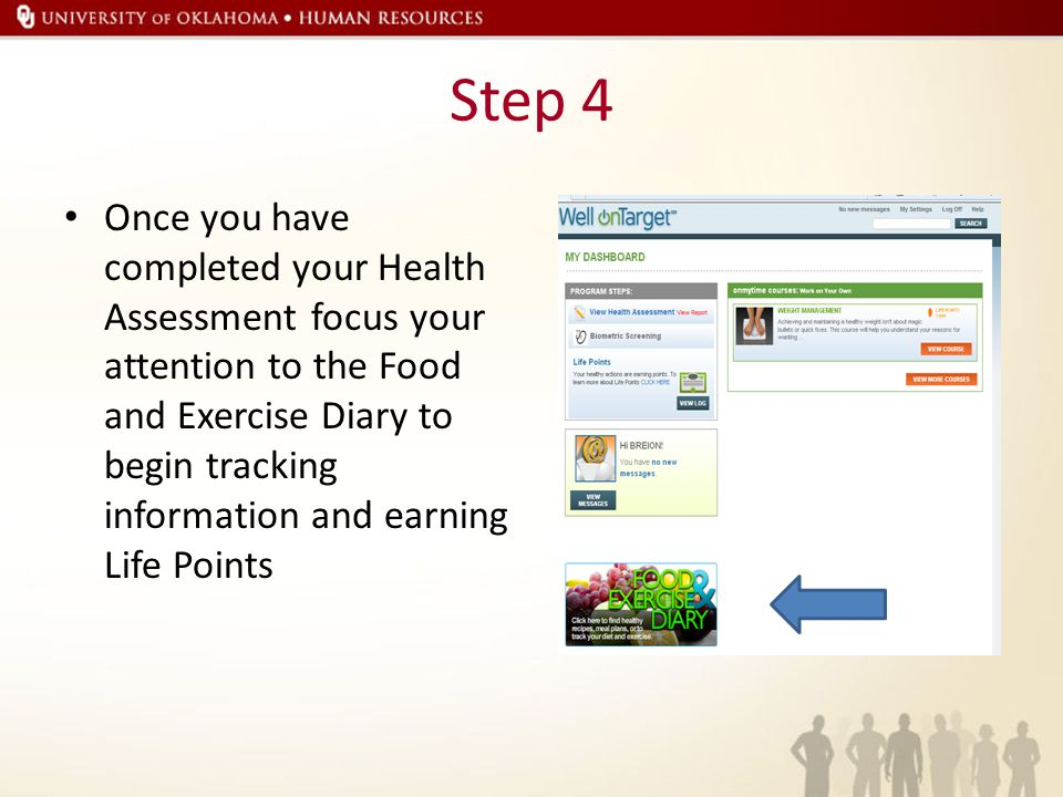 Step 4 Once you have completed your Health Assessment focus your attention to the Food and Exercise Diary to begin tracking information and earning Life Points