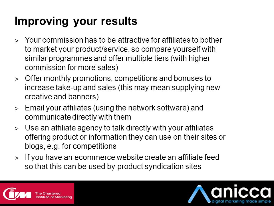 ˃ Your commission has to be attractive for affiliates to bother to market your product/service, so compare yourself with similar programmes and offer