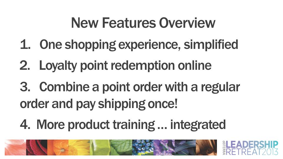 New Features Overview 1. One shopping experience, simplified 3. Combine a point order with a regular order and pay shipping once! 4. More product trai