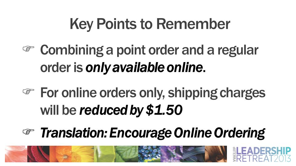 Key Points to Remember  Combining a point order and a regular order is only available online.  For online orders only, shipping charges will be redu